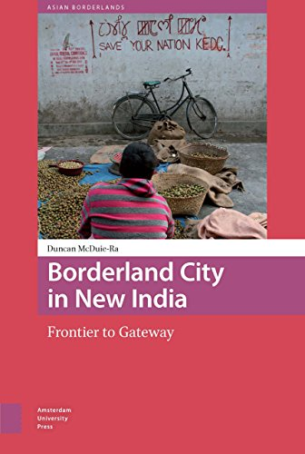 Borderland City in New India: Frontier to Gateway (Asian Borderlands, Band 1)