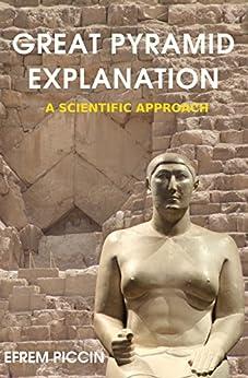 Great Pyramid Explanation: A Scientific Approach (English Edition) di [Piccin, Efrem]