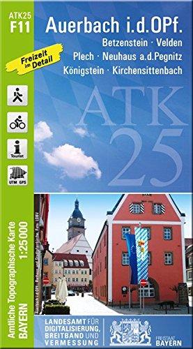 ATK25-F11 Auerbach i.d.OPf. (Amtliche Topographische Karte 1:25000): Betzenstein, Velden, Plech, Neuhaus a.d.Pegnitz, Königstein, Kirchensittenbach (ATK25 Amtliche Topographische Karte 1:25000 Bayern)