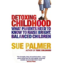 Detoxing Childhood: What Parents Need to Know to Raise Happy, Successful Children: What Parents Need to Know to Raise Bright, Balanced Children