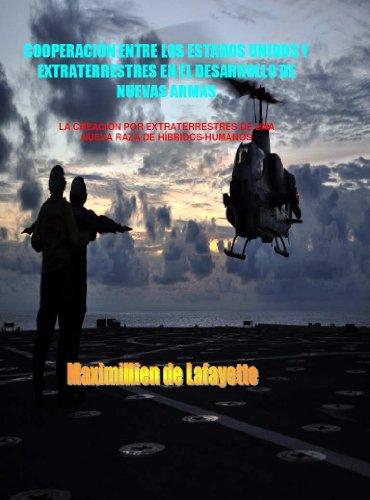 COOPERACIÓN ENTRE LOS ESTADOS UNIDOS Y  EXTRATERRESTRES EN EL DESARROLLO DE NUEVAS ARMAS por Maximillien de Lafayette