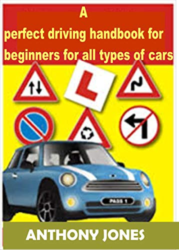 A perfect driving handbook for beginners for all types of cars (English Edition)