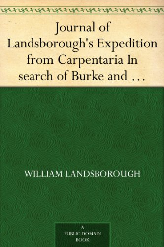 Journal of Landsborough's Expedition from Carpentaria In search of Burke and Wills Journal of...