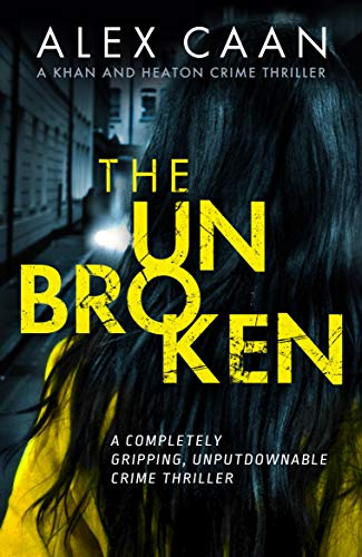 The Unbroken: A completely gripping, unputdownable crime thriller by [Caan, Alex]