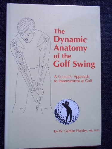 The Dynamic Anatomy of the Golf Swing by W.Garden Hendry (1985-08-06)