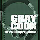 The Gray Cook Lecture Compendium: A Collection of Gray Cook Lectures