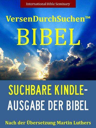 Die VersenDurchSuchen BIBEL: Die Erste Suchbare Ausgabe der Bibel (nach Buch, Kapitel und Vers) | Übersetzung von Martin Luther (Die VersenDurchSuchen BIBEL 1)