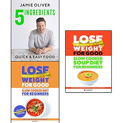 jamie oliver 5 ingredients [hardcover], lose weight for good the slow cooker diet for beginners and slow cooker soup diet for beginners 2 books collection set - quick & easy food, healthy rapid weight loss the natural way, slow cooker soup recipes for easy weight loss and detox