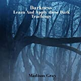 Darkness: Learn and Apply These Dark Teachings