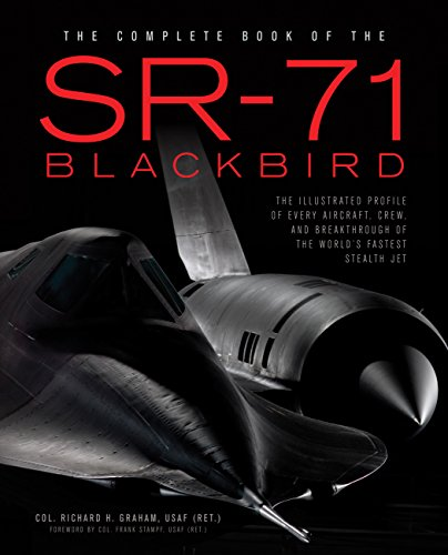 The Complete Book of the SR-71: The Complete Book of the SR-71 Blackbird/The Illustrated Profile of Every Aircraft, Crew, and Breakthrough of the World's Fastest Stealth Jet por Richard Graham