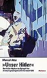 »Unser Hitler«. Der Hitler-Mythos im Spiegel der deutschsprachigen Literatur nach 1945 - Marcel Atze