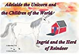 Adelaide the Unicorn and the Children of the World - Ingrid and the Herd of Reindeer: Ingrid and the Herd of Reindeer (French Edition)