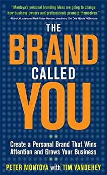 The Brand Called You: Make Your Business Stand Out in a Crowded Marketplace par [Montoya, Peter, Vandehey, Tim]