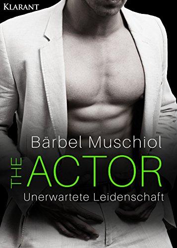 The Actor. Unerwartete Leidenschaft von [Muschiol, Bärbel ]