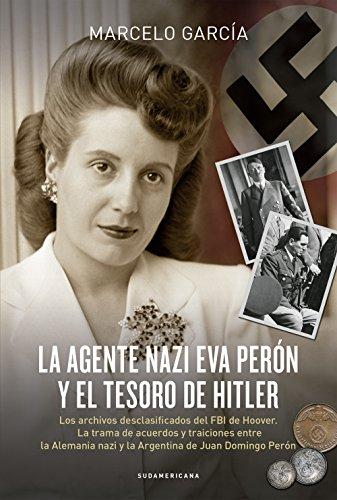 Descargar Libro La agente nazi Eva Perón y el tesoro de Hitler: Los archivos desclasificados del FBI de Hoover. La trama de acuerdos y traiciones entre la Alemania nazi y la Argentina de Juan Domingo Perón de Marcelo Damian García