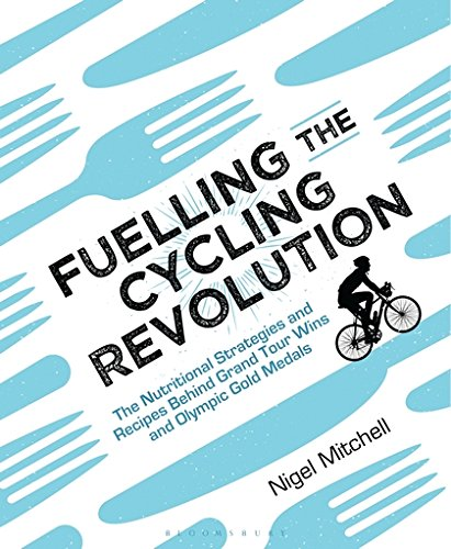 Fuelling the Cycling Revolution: The Nutritional Strategies and Recipes Behind Grand Tour Wins and Olympic Gold Medals por Nigel Mitchell