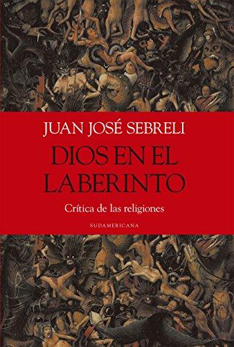 Dios en el laberinto: Crítica de las religiones por Juan José Sebreli