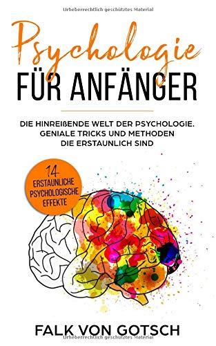 Psychologie für Anfänger: Die hinreißende Welt der Psychologie. Geniale Tricks und Methoden die erstaunlich sind. 14 Erstaunliche psychologische Effekte