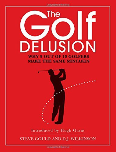 The Golf Delusion: Why 9 Out of 10 Golfers Make the Same Mistakes by Steve Gould (2011-06-01) par Steve Gould;D. J. Wilkinson