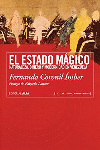 Descargar Libro El estado mágico: Naturaleza, dinero y modernidad en Venezuela (Trópicos nº 104) de Fernando Coronil Ímber