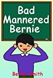 #7: Bad Mannered Bernie: Teaches A Life Lesson About Good Manners (Books for Kids, Children's Books, Picture Books, Bedtime Stories For Kids, Preschool Books, ... Behavior Correction Series ® Book 5)