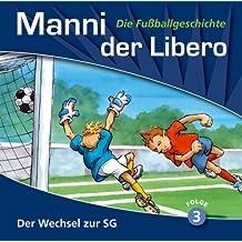 Manni, der Libero: Der Wechsel zur SG - Folge 3 (Die Fußballgeschichte) [Ein Hörbuch für Jugendliche - Audio-CDs - 54 Min. / Audiobook]