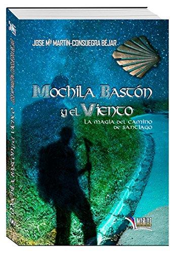 Mochila, bastón y el viento. La magia del camino de Santiago (Libros Mablaz nº 90) por José María Martín-Consuegra Béjar