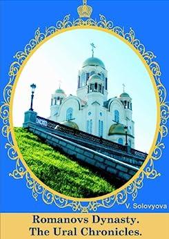 Romanovs Dynasty. The Ural Chronicles. (English Edition) von [Solovyova, Valentina]