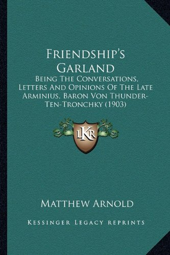 Friendship's Garland: Being the Conversations, Letters and Opinions of the Late Arminius, Baron Von Thunder-Ten-Tronchky (1903)