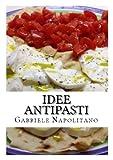 eBook Gratis da Scaricare Idee Antipasti (PDF,EPUB,MOBI) Online Italiano