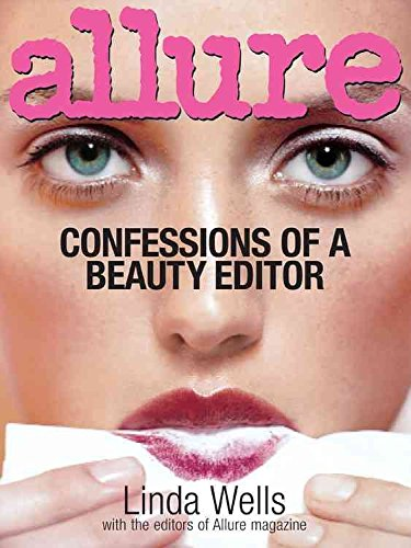 [Allure: Confessions of a Beauty Editor] (By: Linda Wells) [published: November, 2006]