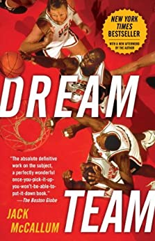 Dream Team: How Michael, Magic, Larry, Charles, and the Greatest Team of All Time Conquered the World and Changed the Game of Basketball Forever von [McCallum, Jack]