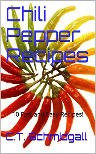 Chili Pepper Recipes: 10 Fast and Easy Recipes! (English Edition) -