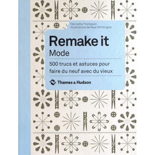 Remake it Mode 500 trucs et astuces pour faire du
