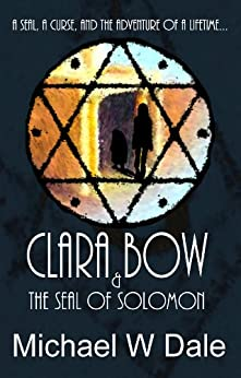 Clara Bow and the Seal of Solomon (The Clara Bow Adventures Book 1) by [Dale, Michael]