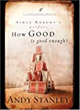 HOW GOOD IS GOOD ENOUGH? (LIFECHANGE BOOKS) [ HOW GOOD IS GOOD ENOUGH? (LIFECHANGE BOOKS) ] BY STANLEY, ANDY ( AUTHOR )SEP-17-2003 HARDCOVER BY STANLEY, ANDY)[HARDCOVER]