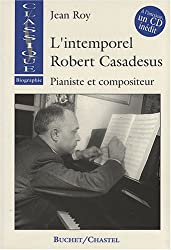 L'Intemporel Robert Casadesus. Pianiste et compositeur