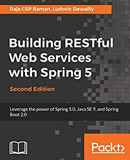 Building RESTful Web Services with Spring 5: Leverage the power of