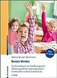 Besser lernen: Ein Praxisbuch zur Förderung von Selbstregulation und exekutiven Funktionen in der Grundschule