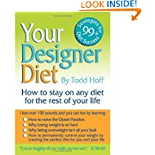 Your Designer Diet: How to Stay on a Diet for the Rest of Your Life