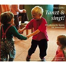 Tanzt und singt!: Rhythmische Spiele im Jahreslauf (Arbeitsmaterial aus den Waldorfkindergärten)
