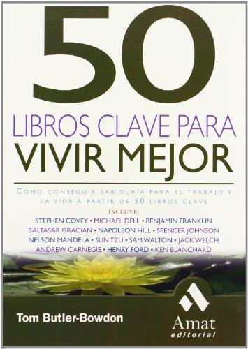 Descargar Libro 50 Libros clave para vivir mejor: Desde Sun Tzu, Baltasar Gracián, Ford,... a Nelson Mandela, Warren Buffet y muchos más de Tom Butler-Bowdon