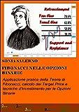 Fibonacci nelle Opzioni Binarie: Applicazione pratica della Teoria di Fibonacci, calcolo dei Target Price e Tecniche d'Investimento per le Opzioni Binarie