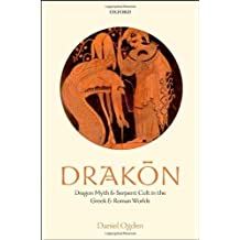Drakon: Dragon Myth and Serpent Cult in the Greek and Roman Worlds by Daniel Ogden (2013-02-28)