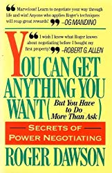You Can Get Anything You Want: But You Have to Do More Than Ask by Roger Dawson (1987-01-03)