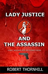 Lady Justice and the Assassin by Robert Thornhill (2013-04-03)