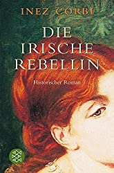 Die irische Rebellin: Historischer Roman