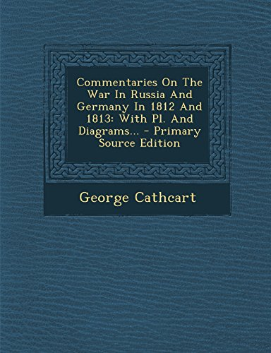 Commentaries on the War in Russia and Germany in 1812 and 1813: With PL. and Diagrams...