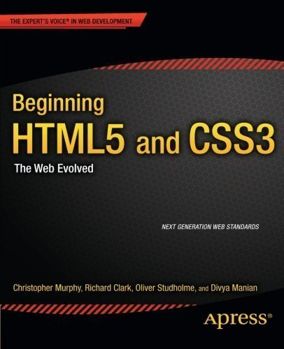 Beginning HTML5 and CSS3: The Web Evolved (Expert's Voice in Web Development) 1st edition by Murphy, Christopher, Clark, Richard, Studholme, Oli, Manian, (2012) Taschenbuch