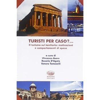 Turisti Per Caso? Il Turismo Sul Territorio: Motivazioni E Comportamenti Di Spesa
